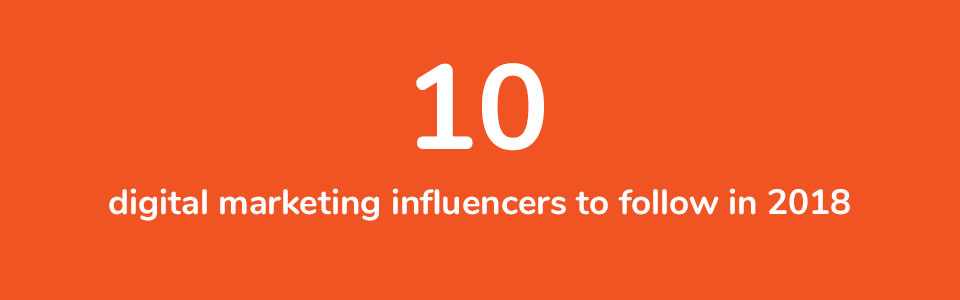 10 digital marketing influencers to follow in 2018