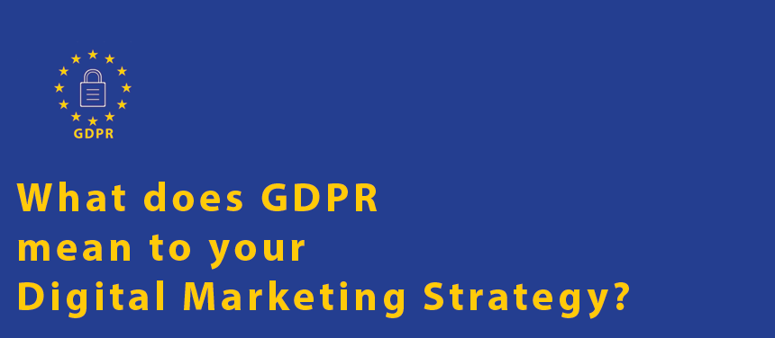 What does GDPR mean to your digital marketing strategy