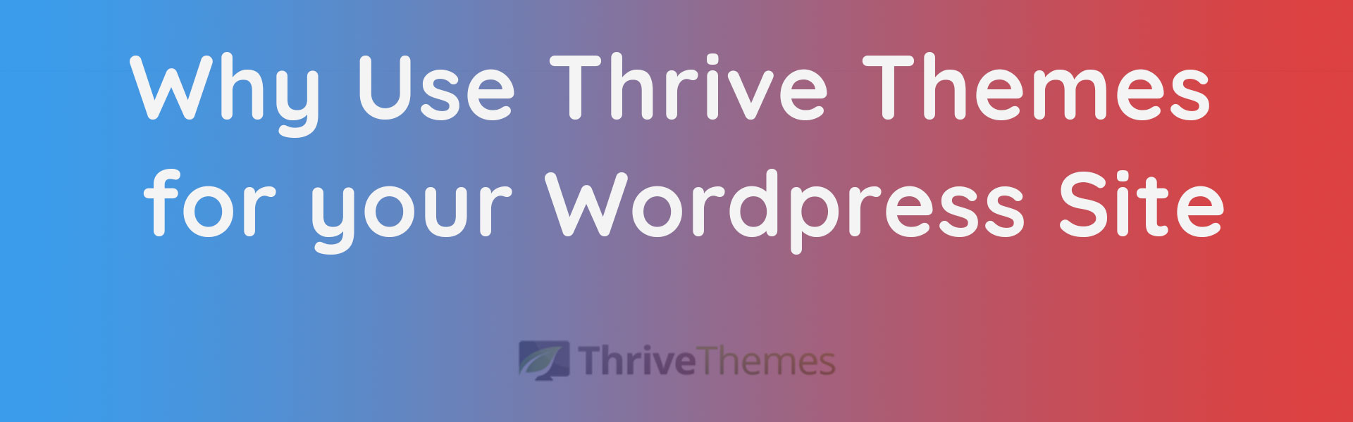 Why use Thrive Themes with your Wordpress site